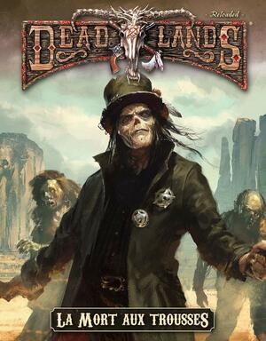 Deadlands: Reloaded - La Mort aux Trousses