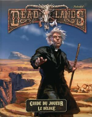 Deadlands: Reloaded - Guide du Joueur - Le Déluge