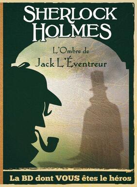 Sherlock Holmes: L'Ombre de Jack L'Éventreur - La BD Dont Vous Êtes le Héros