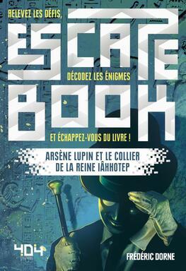 Escape Book: Arsène Lupin et le Collier de la Reine Iâhhotep