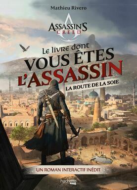 Assassin's Creed: Le Livre dont vous êtes l'Assassin - La Route de la Soie