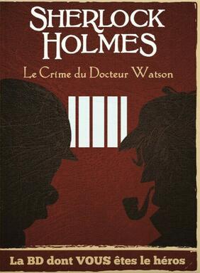 Sherlock Holmes: Le Crime du Docteur Watson - La BD Dont Vous Êtes le Héros
